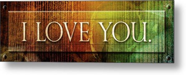 I Love You - Plaque Metal Print
