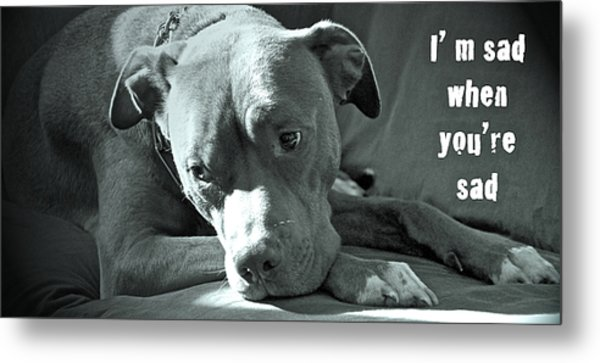 I'm Sad When You're Sad Metal Print