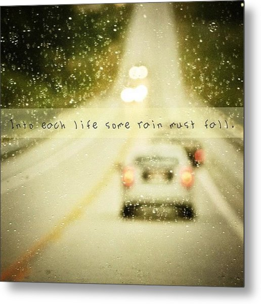 Into Each Life Some Rain Must Fall Metal Print