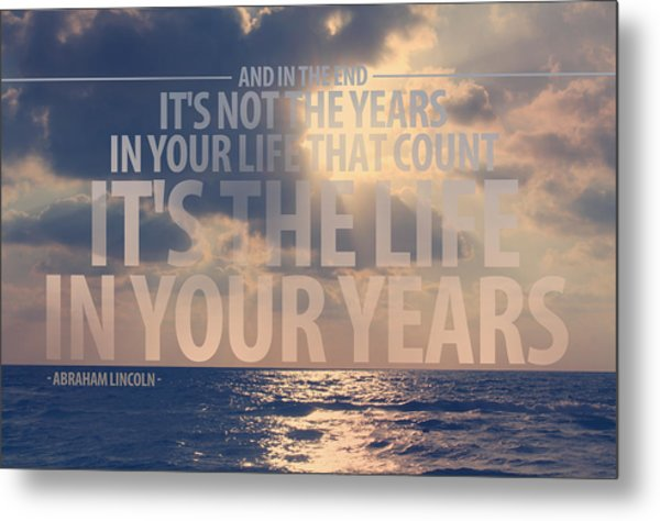 It Is The Life In Your Years Quote Metal Print by Gal Ashkenazi