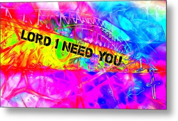 Lord I Need You N Metal Print
