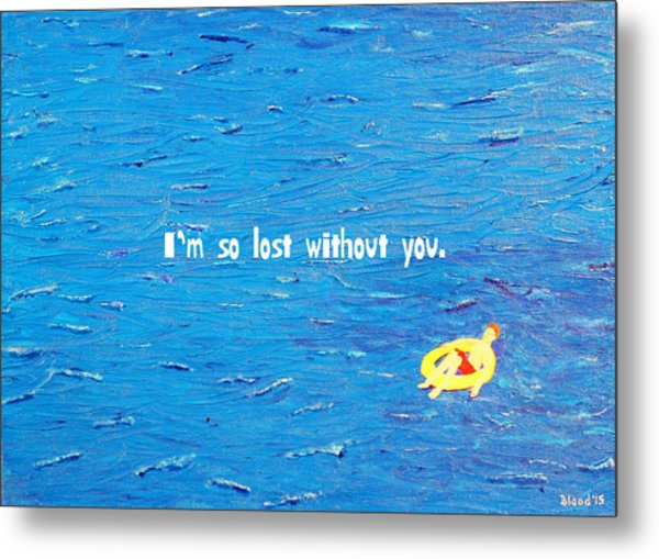 Lost Without You Greeting Card Metal Print