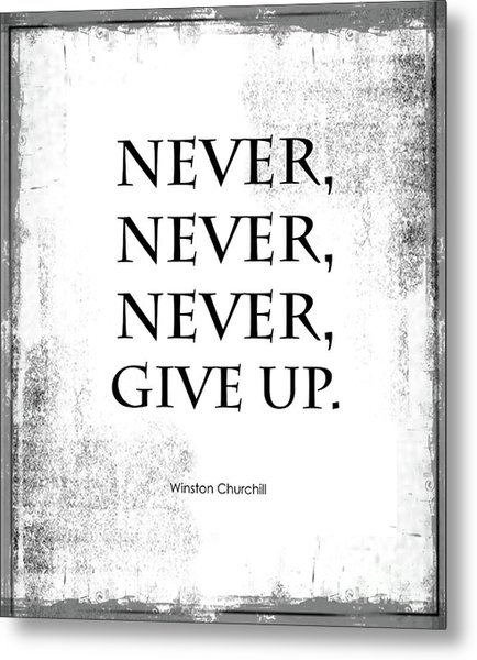 Never Never Never Give Up Quote Metal Print