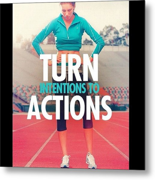 Turn Intention Into Actions 💪❤👏 Metal Print