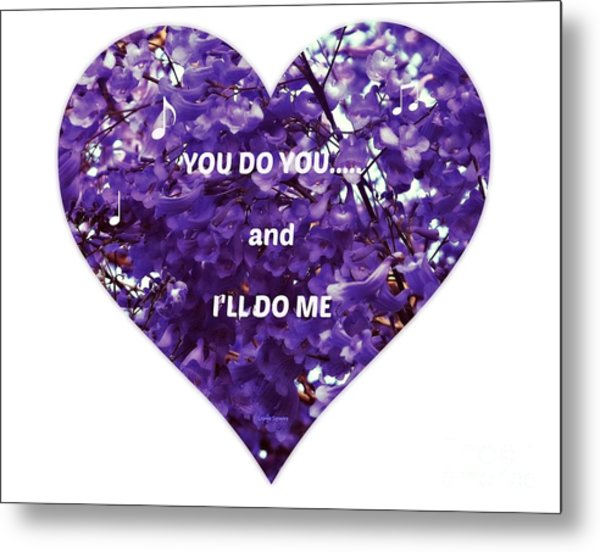 You Do You And I'll Do Me Metal Print