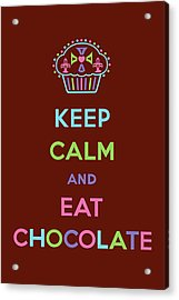 Keep Calm And Eat Chocolate Acrylic Print by Andi Bird