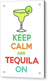 Keep Calm And Tequila On Acrylic Print by Andi Bird