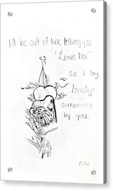 Acrylic Print featuring the drawing Lonley Surrounded By You by Rebecca Wood