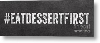 Eat Dessert First Metal Print by Linda Woods