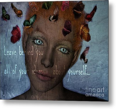 Metal Print featuring the digital art Leave Behind You All Of Your Ideas About Yourself by Barbara Orenya