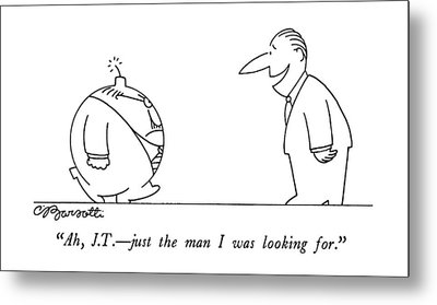 Ah, J.t. - Just The Man I Was Looking For Metal Print by Charles Barsotti