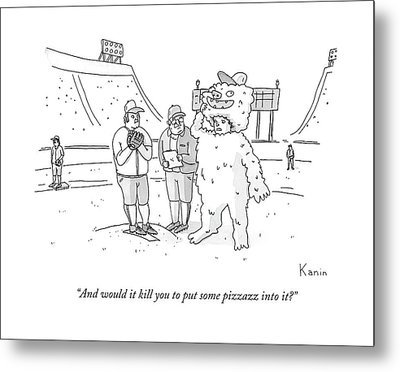 And Would It Kill You To Put Some Pizzazz Into It? Metal Print