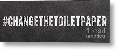Change The Toilet Paper Metal Print by Linda Woods