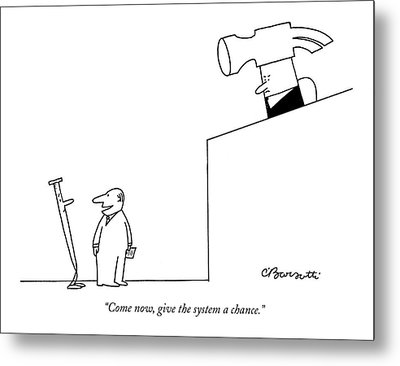 Come Now, Give The System A Chance Metal Print by Charles Barsotti