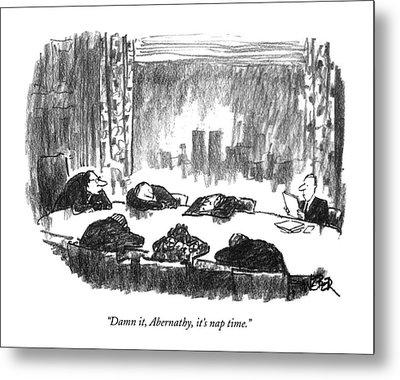 Damn It, Abernathy, It's Nap Time Metal Print by Robert Weber