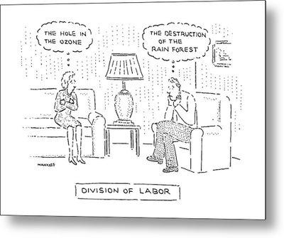 Divison Of Labor Metal Print by Robert Mankoff