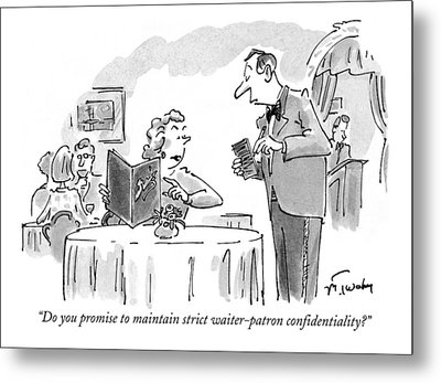 Do You Promise To Maintain Strict Waiter-patron Metal Print by Mike Twohy