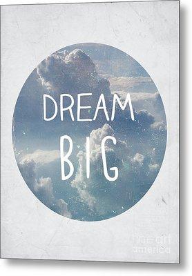 Dream Big Metal Print by Pati Photography