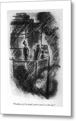 Frankly, Sir, I'm Afraid You've Come On A Bad Day Metal Print by Leonard Dove