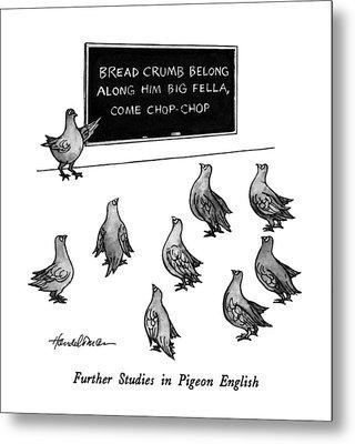Further Studies In Pigeon English Metal Print by J.B. Handelsman