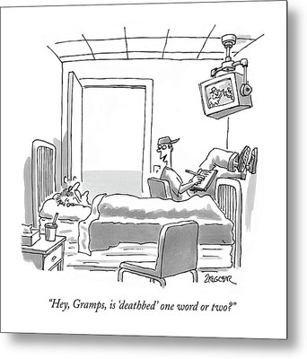 Hey, Gramps, Is 'deathbed' One Word Or Two? Metal Print by Jack Ziegler
