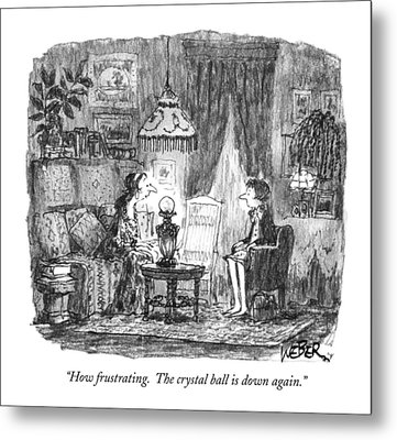 How Frustrating. The Crystal Ball Is Down Again Metal Print