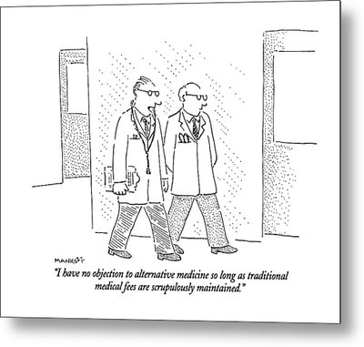 I Have No Objection To Alternative Medicine Metal Print by Robert Mankoff