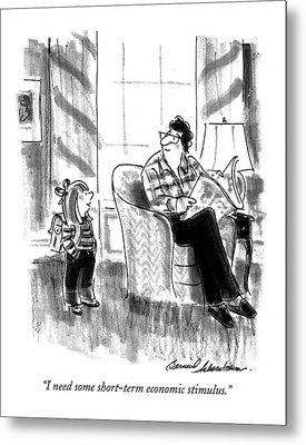 I Need Some Short-term Economic Stimulus Metal Print by Bernard Schoenbaum