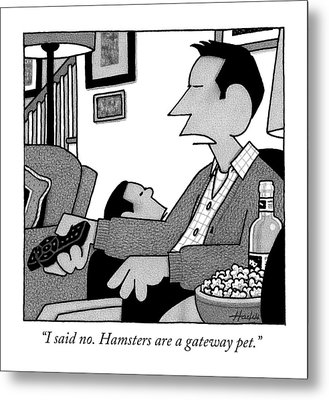 I Said No. Hamsters Are A Gateway Pet Metal Print