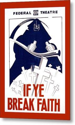 If Ye Break Faith Metal Print by Unknown
