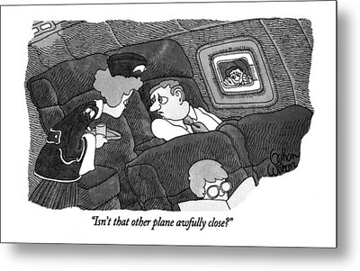 Isn't That Other Plane Awfully Close? Metal Print by Gahan Wilson