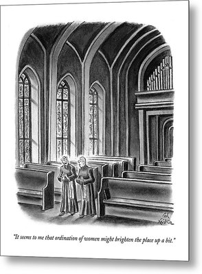 It Seems To Me That Ordination Of Women Metal Print by Ed Fisher