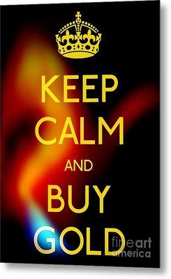 Keep Calm And Buy Gold Metal Print by Daryl Macintyre
