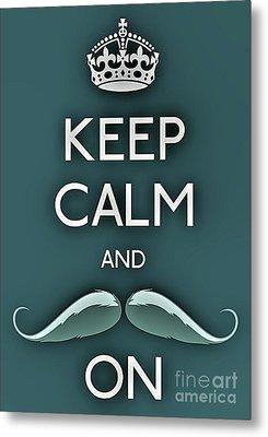 Keep Calm And Mustache On Metal Print by Daryl Macintyre