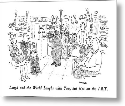Laugh And The World Laughs Metal Print by Robert Mankoff