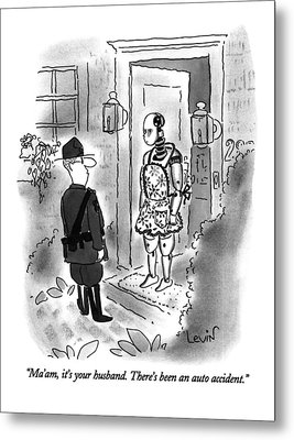 Ma'am, It's Your Husband. There's Been An Auto Metal Print by Arnie Levin