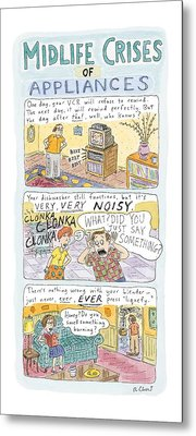 Midlife Crises Of Appliances Metal Print by Roz Chast