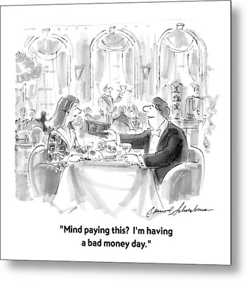 Mind Paying This?  I'm Having A Bad Money Day Metal Print