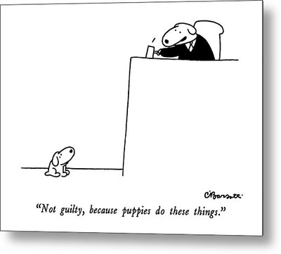 Not Guilty, Because Puppies Do These Things Metal Print by Charles Barsotti