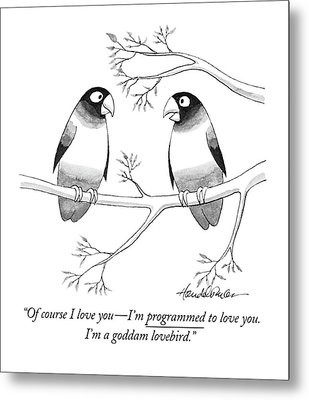 Of Course I Love You - I'm Programmed To Love Metal Print by J.B. Handelsman