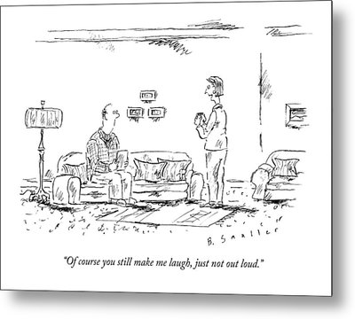 Of Course You Still Make Me Laugh Metal Print by Barbara Smaller