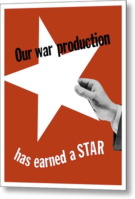 Our War Production Has Earned A Star Metal Print by War Is Hell Store