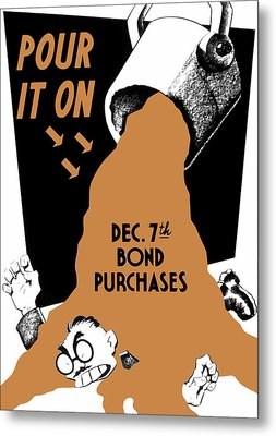 Pour It On December 7th Bond Purchases Metal Print by War Is Hell Store