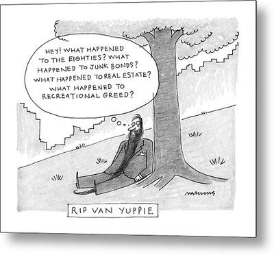 Rip Van Yuppie Metal Print by Mick Stevens