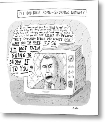 The Bob Dole Home-shopping Network Metal Print by Roz Chast