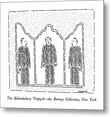 The Haberdashery Triptych - The Barneys Metal Print by Robert Mankoff