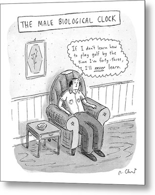 The Male Biological Clock Metal Print by Roz Chast