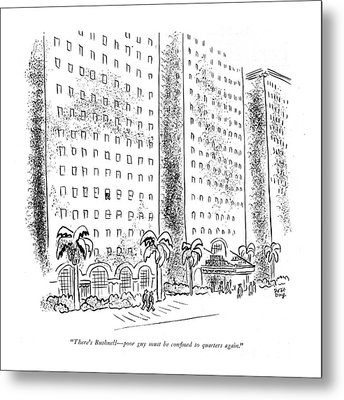 There's Bushnell - Poor Guy Must Be Con?ned Metal Print