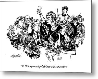 To Hillary - And Politicians Without Borders! Metal Print