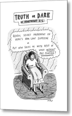 Truth Or Dare In Apartment 2-l Metal Print by Roz Chast